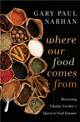 Where Our Food Comes From: Retracing Nikolay Vavilov\'s Quest to End Famine