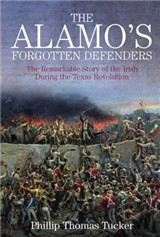 The Alamo\'s Forgotten Defenders: The Remarkable Story of the Irish During the Texas Revolution