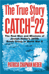 The True Story of Catch 22: The Real Men and Missions of Joseph Heller\'s 340th Bomb Group in World War II