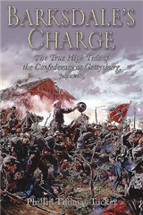 Barksdale\'s Charge: The True High Tide of the Confederacy at Gettysburg, July 2, 1863