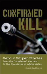 Confirmed Kill: Heroic Sniper Stories from the Jungles of Vietnam to the Mountains of Afghanistan