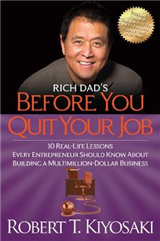 Rich Dad\'s Before You Quit Your Job: 10 Real-Life Lessons Every Entrepreneur Should Know About Building a Million-Dollar Business