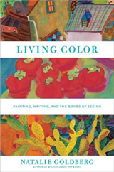 Living Color: Writing, Painting, and the Bones of Seeing: Writing, Painting, and the Bones of Seeing