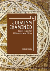 Judaism Examined: Essays in Jewish Philosophy and Ethics