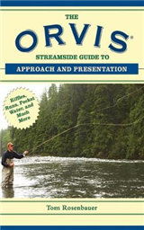 The Orvis Streamside Guide to Approach and Presentation: Riffles, Runs, Pocket Water, and Much More