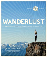 Wanderlust: a Modern Yogi's Guide to Discovering Your Best S