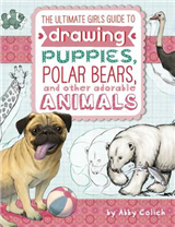 Ultimate Girls\' Guide to Drawing: Puppies, Polar Bears, and Other Adorable Animals