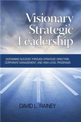 Visionary Strategic Leadership: Sustaining Success Through Strategic Direction, Corporate Management, and High-Level Programs (Hc)