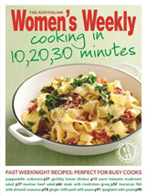 Cooking in 10, 20, 30 Minutes: Fresh, Simple, Homemade Food for Busy Weeknight Dinners