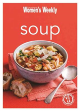 Soup: Healthy, Delicious and Packed with Veggies, the Perfect Make-Ahead Meal