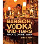 Borsch, Vodka and Tears: Food to Drink With