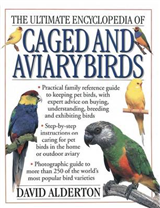 The Ultimate Encyclopedia of Caged & Aviary Birds: A Practical Family Reference Guide to Keeping Pet Birds, with Expert Advice on Buying, Understanding, Breeding and Exhibiting Birds