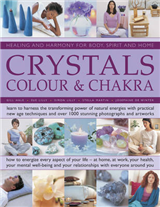 Crystals, Colour & Chakra: Learn to Harness the Transforming Power of Natural Energies with Practical New Age Techniques and Over 1000 Stunning Photographs and Artworks