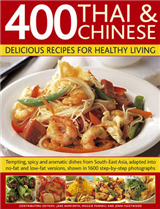 400 Thai and Chinese: Delicious Recipes for Healthy Living: Tempting Spicy and Aromatic Dishes from South-east Asia Adapted into No-fat and Low-fat Versions, Shown in 1600 Step-by-step Photographs