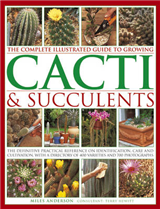 The Complete Illustrated Guide to Growing Cacti & Succulents: the Definitive Practical Reference on Identification, Care and Cultivation, with a Directory of 400 Varieties and 700 Photographs