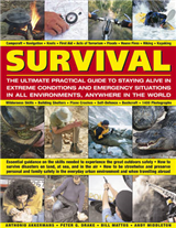 Survival: The Ultimate Practical Guide to Staying Alive in Extreme Conditions and Emergency Situations in All Environments, Anywhere in the World