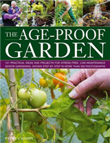 The Age-proof Garden: 101 Practical Ideas and Projects for Stree-free, Low-maintenance Senior Gardening, Shown Step by Step in More Than 500 Photographs
