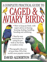 A Complete Practical Guide to Caged & Aviary Birds: How to Keep Pet Birds, with Expert Advice on Buying, Housing, Feeding, Handling, Breeding and Exhibiting