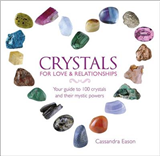 Crystals for Love and Relationships: Your Guide to 100 Crystals and Their Mystic Powers