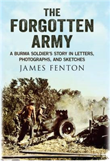 The Forgotten Army: A Burma Soldier\'s Story in Letters, Photographs and Sketches