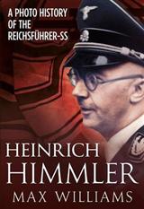 Heinrich Himmler: A Photo History of the Reichsfuhrer-SS