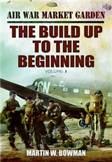 Air War \'Market Garden: The Build Up to the Beginning