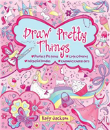 Draw Pretty Things: Perfect Pictures * Cute Colouring * Delightful Doodles * Charming Characters