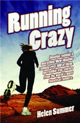 Running Crazy: Imagine Running a Marathon. Now Imagine Running Over 100 of Them. Incredible True Stories from the World\'s Most Fanatical Runners.