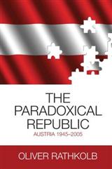 The Paradoxical Republic: Austria 1945-2005