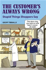 The Customer\'s Always Wrong: Stupid Things Shoppers Say