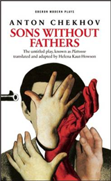 Sons Without Fathers: A New Version of Chekhov\'s Platonov
