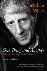 Jonathan Miller: One Thing and Another