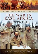 The War in East Africa 1939-1943: From the Campaign Against Italy in British Somaliland to Operation Ironclad, the Invasion of Madagascar
