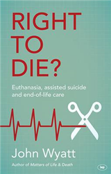 Right to Die?: Euthanasia, Assisted Suicide and End-of-Life Care