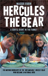 Hercules the Bear: A Gentle Giant in the Family: the Moving Biography of the \'Untameable\' Grizzly Bear Who Became a National Hero