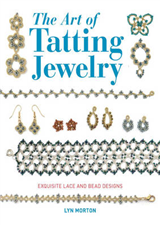 The Art of Tatting Jewelry: Exquisite Lace and Bead Designs for All Occasions