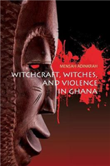 Witchcraft, Witches, and Violence in Ghana