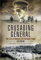 The Crusading General: The Life of General Sir Bernard Paget GCB DSO MC
