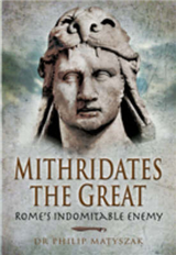 Mithridates the Great: Rome\'s Indomitable Enemy