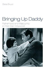Bringing Up Daddy: Fatherhood and Masculinity in Postwar Hollywood