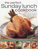 The Perfect Sunday Lunch Cookbook: Favourite Dishes for Family Meals, with 60 Classic Starters, Main Courses and Desserts