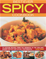 Best Ever Spicy Cookbook: 75 Sizzling Recipes from the Aromatic to the Chili-hot, Shown Step by Step