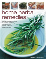 Home Herbal Remedies: Making Natural Preparations for Boosting  Health and Treating Common Ailments with  Over 300 Photographs