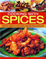 Cooking with Spices: A Delicious Collection of Over 90 Classic and Contemporary Recipes Using Spices from Around the World, Shown in 300 Step-by-step Photographs