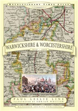 Revolutionary Times Atlas of Warwickshire and Worcestershire 1830-1840