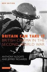 Britain Can Take it: British Cinema in the Second World War