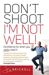 Don\'t Shoot - I\'m Not Well: Confidence for When You Really Need It