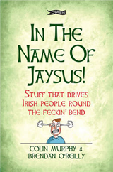 In The Name of Jaysus!: Stuff That Drives Irish People Round the Feckin\' Bend