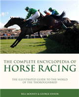 Complete Ency of Horse Racing: The Illustrated Guide to the World of the Thoroughbred