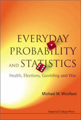 Everyday Probability And Statistics: Health, Elections, Gambling And War